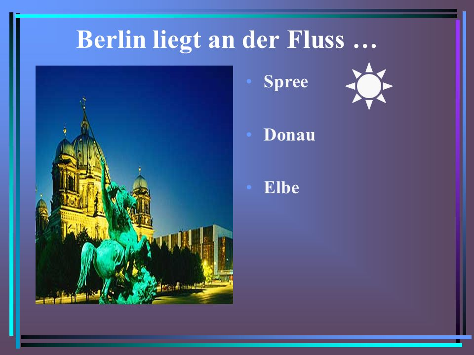 Berlin liegt an der Fluss …