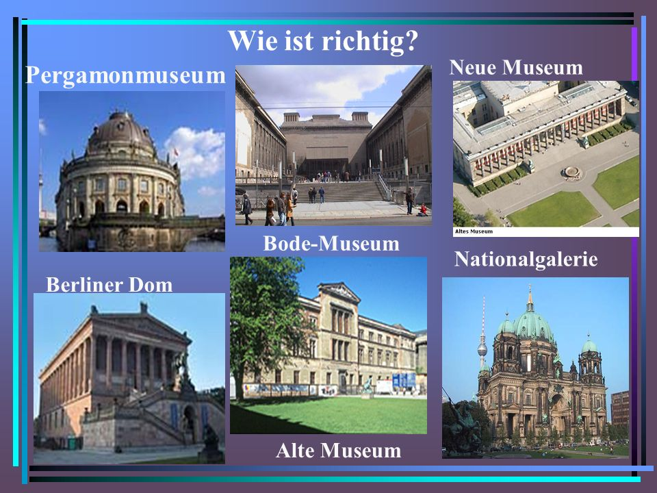 Wie ist richtig Pergamonmuseum Neue Museum Bode-Museum