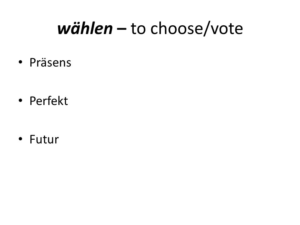 wählen – to choose/vote