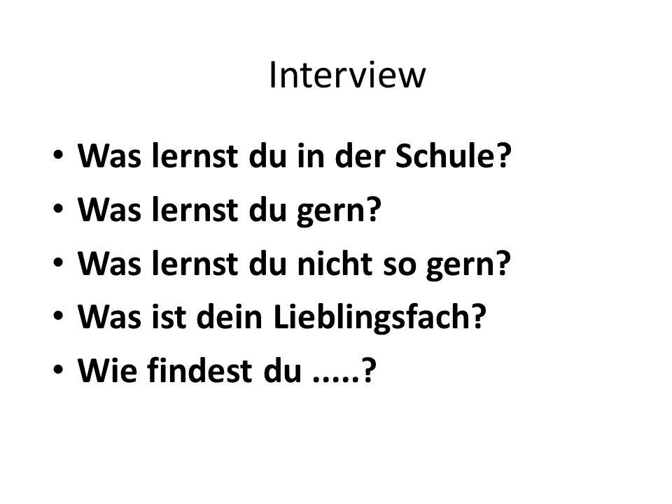 Interview Was lernst du in der Schule Was lernst du gern