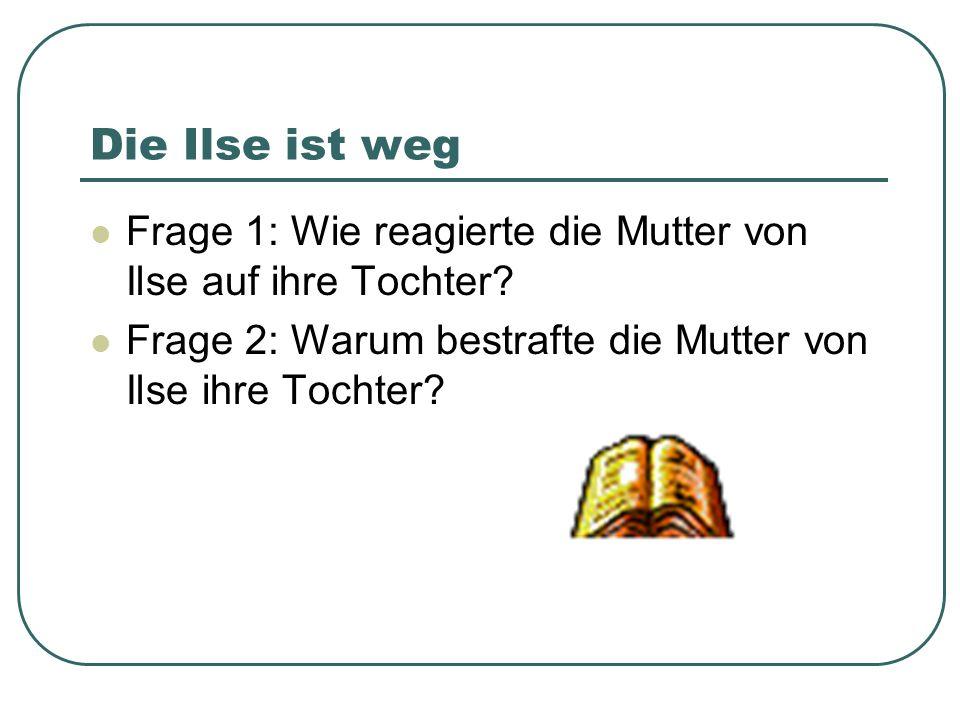 Die Ilse ist weg Frage 1: Wie reagierte die Mutter von Ilse auf ihre Tochter.