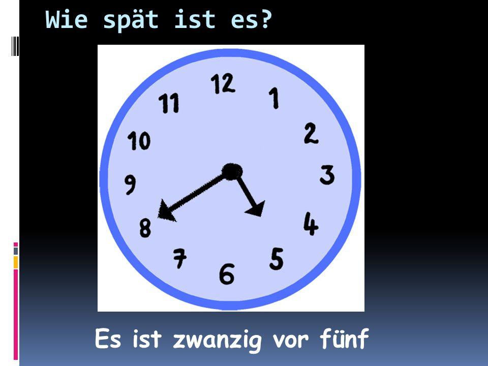 Wie spät ist es Es ist zwanzig vor fünf