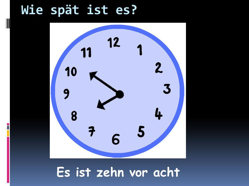 Wie spät ist es Es ist zehn vor acht