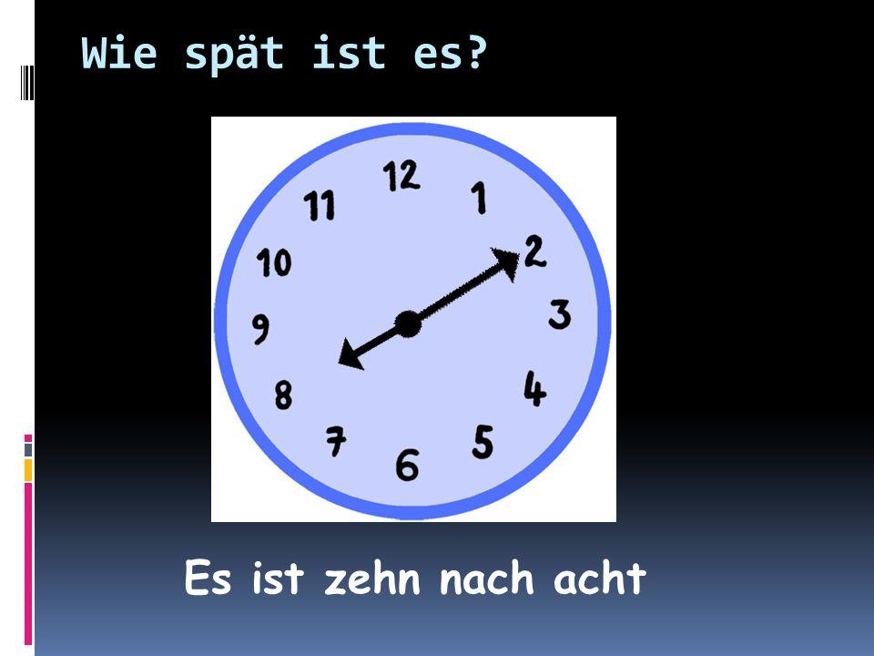Wie spät ist es Es ist zehn nach acht