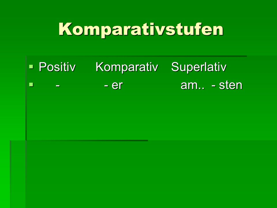 Komparativstufen Positiv Komparativ Superlativ.