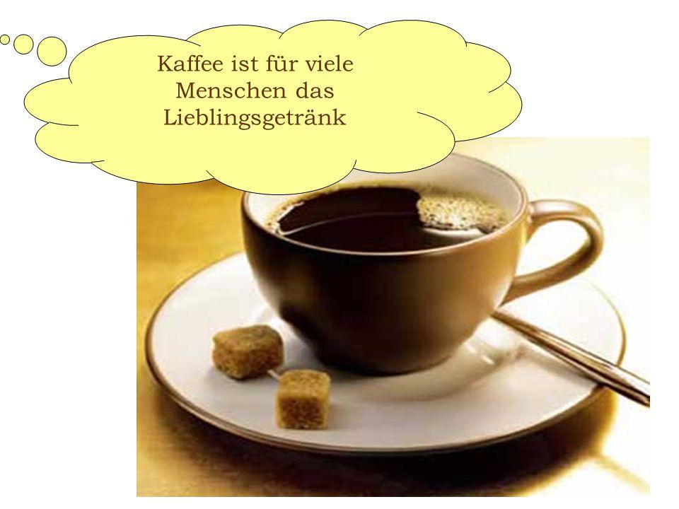 Kaffee ist für viele Menschen das Lieblingsgetränk