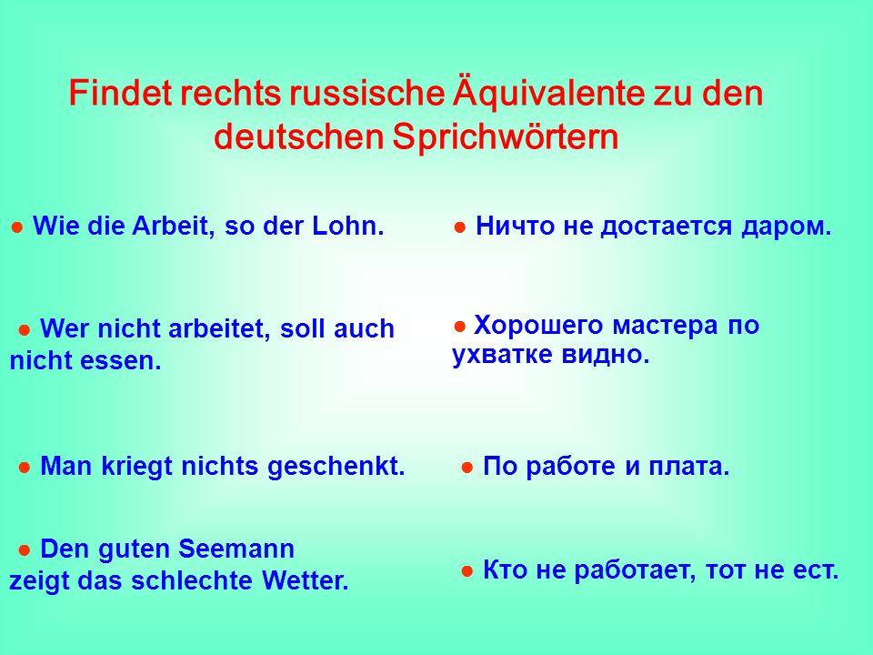 Findet rechts russische Äquivalente zu den deutschen Sprichwörtern