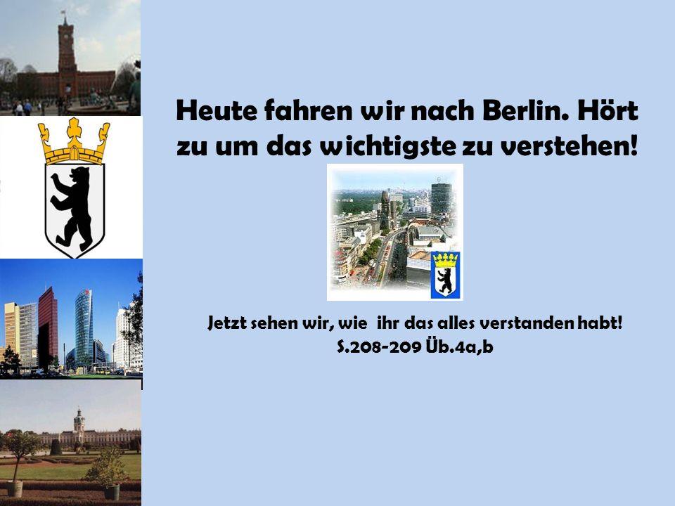 Heute fahren wir nach Berlin. Hört zu um das wichtigste zu verstehen!