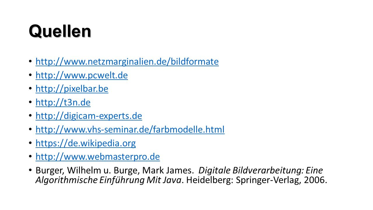 Quellen http://www.netzmarginalien.de/bildformate http://www.pcwelt.de