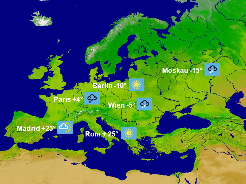 Moskau -15° Berlin -10° Paris +4° Wien -5° Madrid +23° Rom + 25°