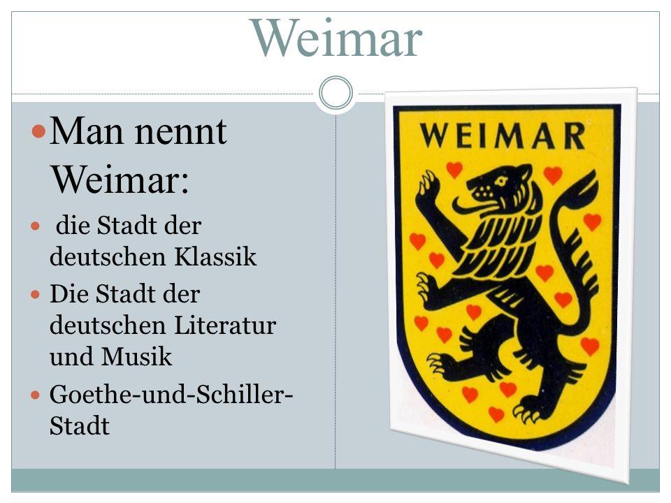 Weimar Man nennt Weimar: die Stadt der deutschen Klassik
