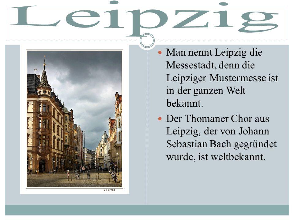 Leipzig Man nennt Leipzig die Messestadt, denn die Leipziger Mustermesse ist in der ganzen Welt bekannt.
