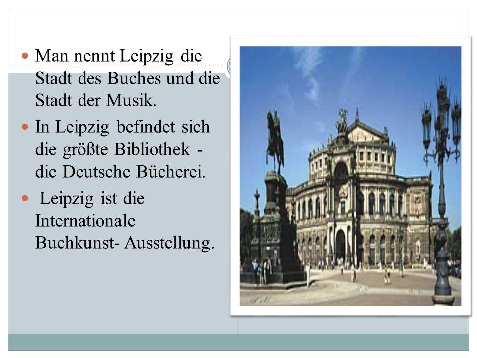 Man nennt Leipzig die Stadt des Buches und die Stadt der Musik.