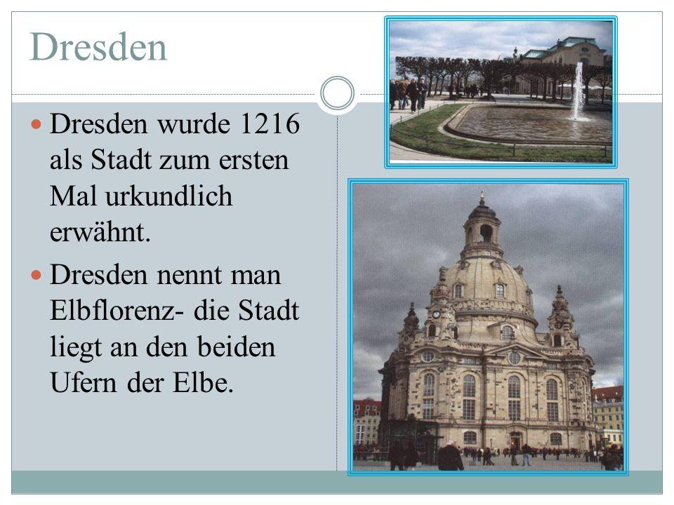 Dresden Dresden wurde 1216 als Stadt zum ersten Mal urkundlich erwähnt.