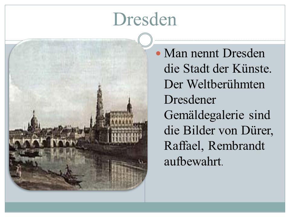 Dresden Man nennt Dresden die Stadt der Künste.