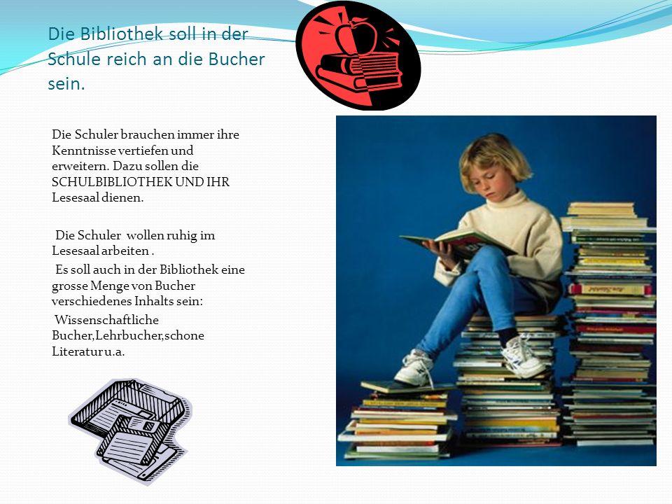Die Bibliothek soll in der Schule reich an die Bucher sein.