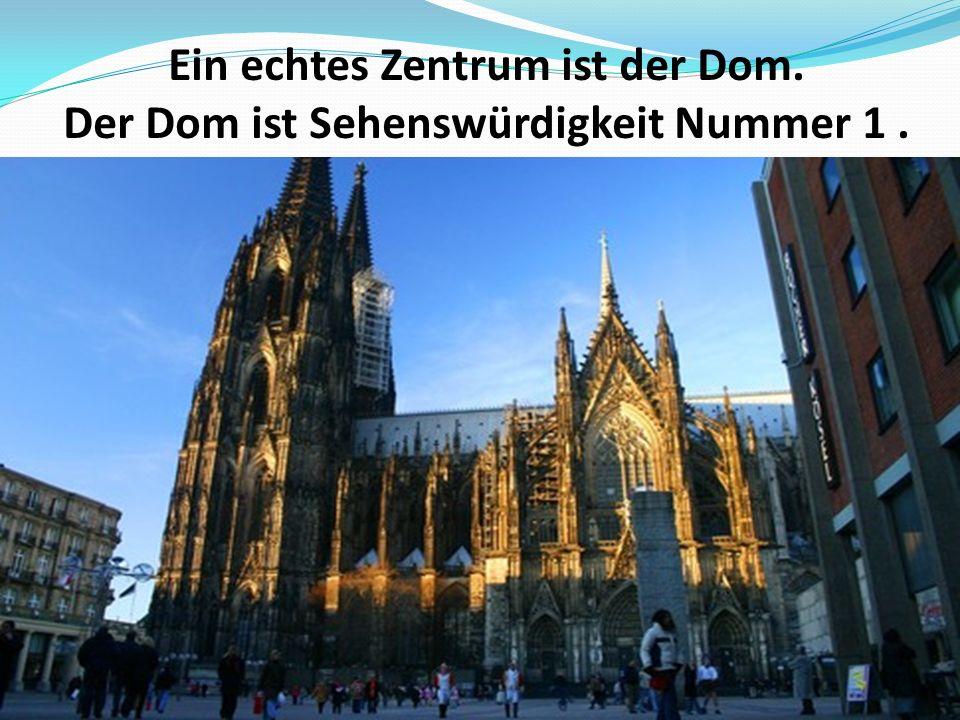 Ein echtes Zentrum ist der Dom. Der Dom ist Sehenswürdigkeit Nummer 1 .