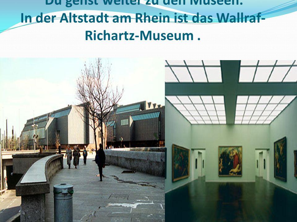 Du gehst weiter zu den Museen