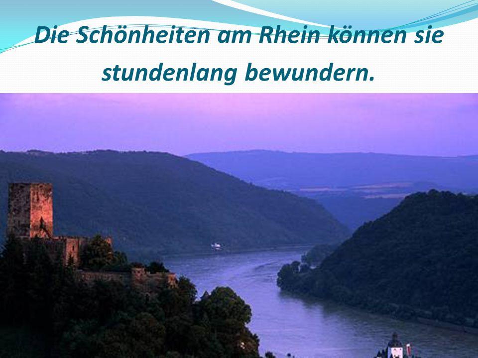 Die Schönheiten am Rhein können sie stundenlang bewundern.