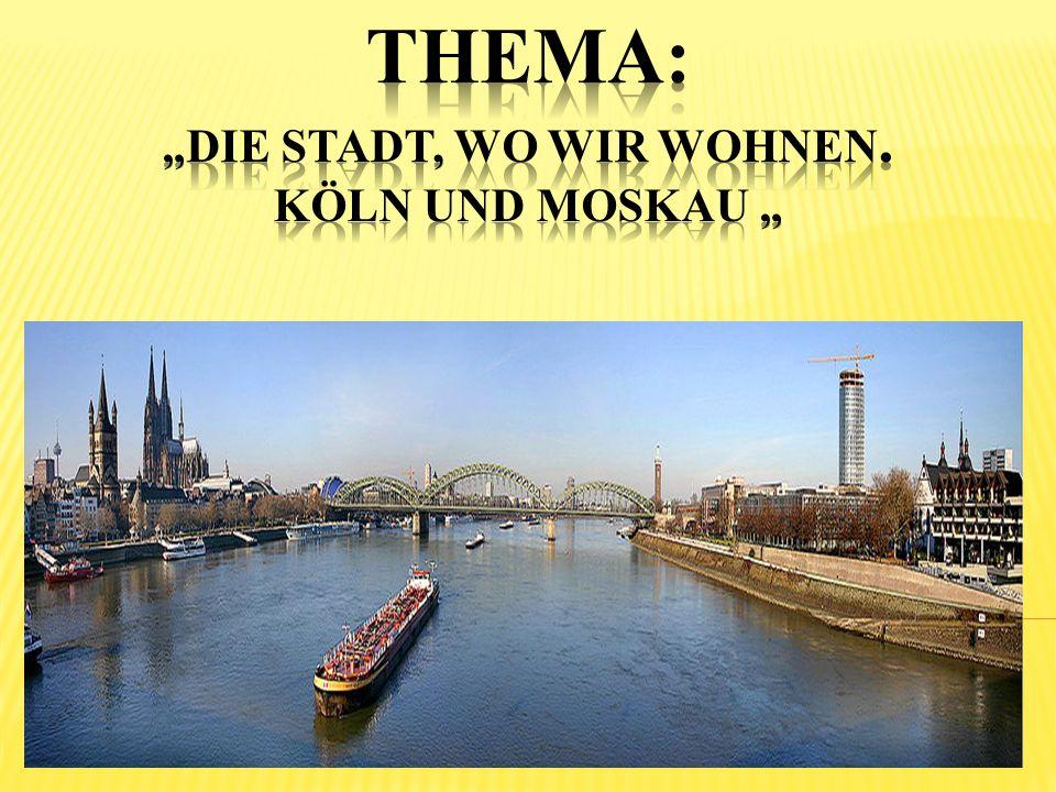 """Thema: """"Die Stadt, wo wir wohnen. Köln und Moskau """""""