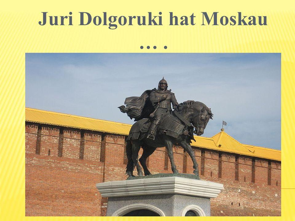 Juri Dolgoruki hat Moskau … .