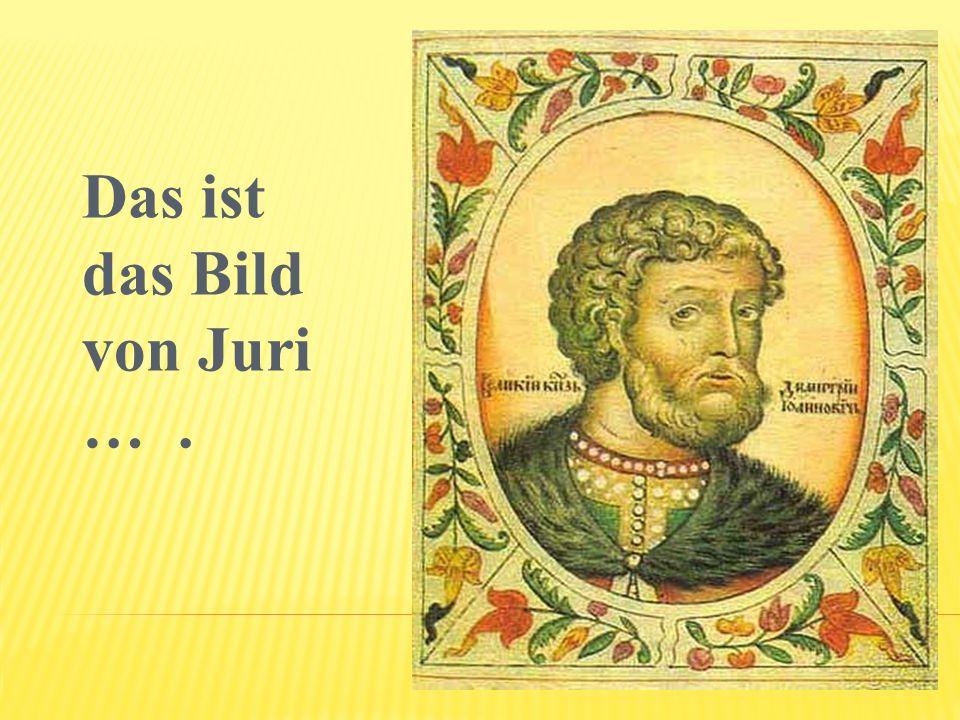 Das ist das Bild von Juri … .
