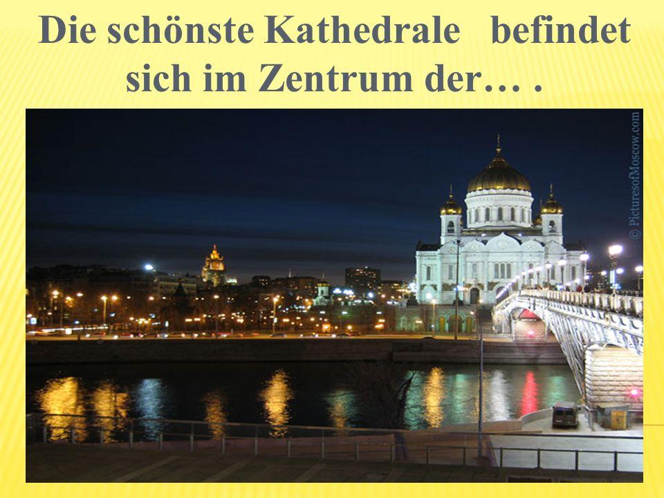 Die schönste Kathedrale befindet sich im Zentrum der… .