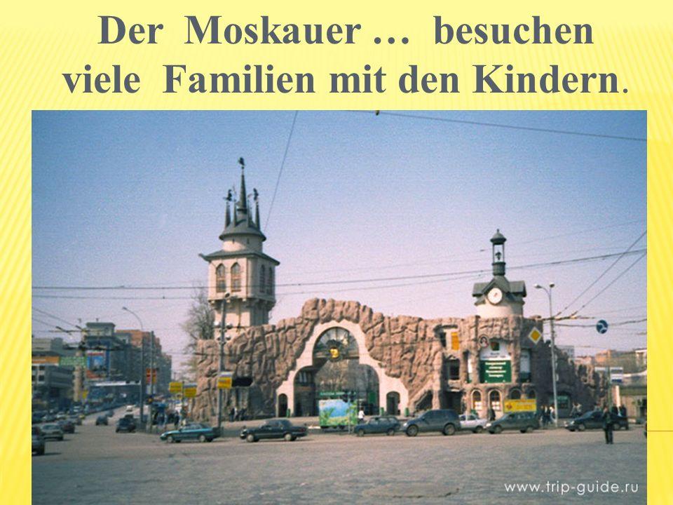 Der Moskauer … besuchen viele Familien mit den Kindern.