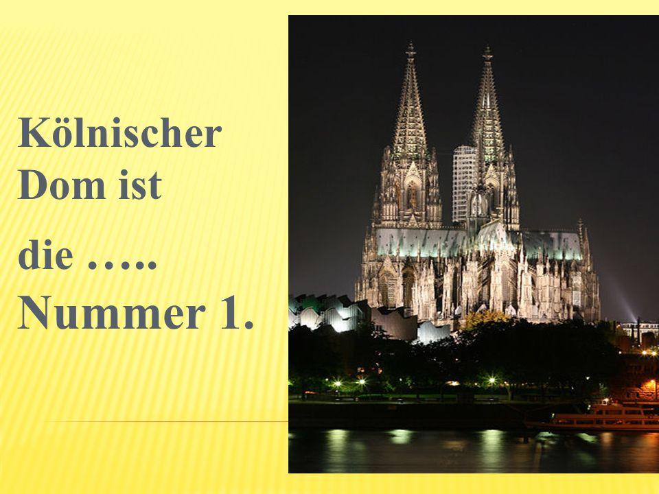 Kölnischer Dom ist die ….. Nummer 1.