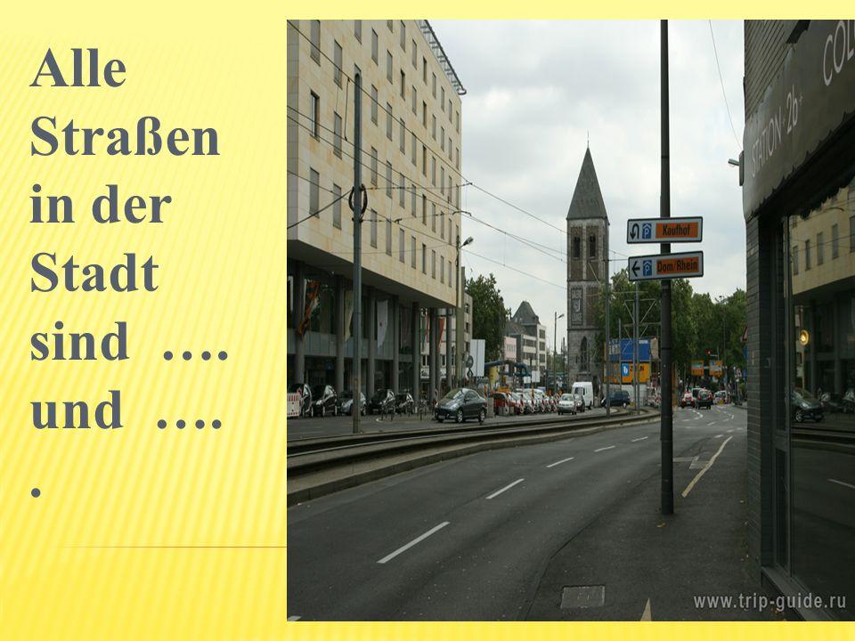 Alle Straßen in der Stadt sind …. und …. .