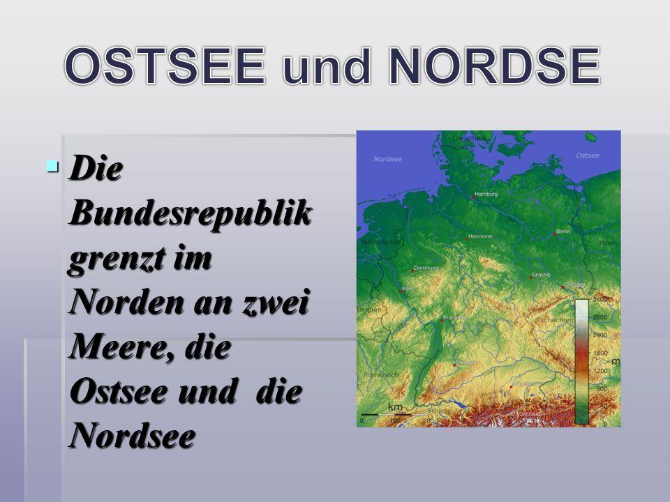 OSTSEE und NORDSE Die Bundesrepublik grenzt im Norden an zwei Meere, die Ostsee und die Nordsee