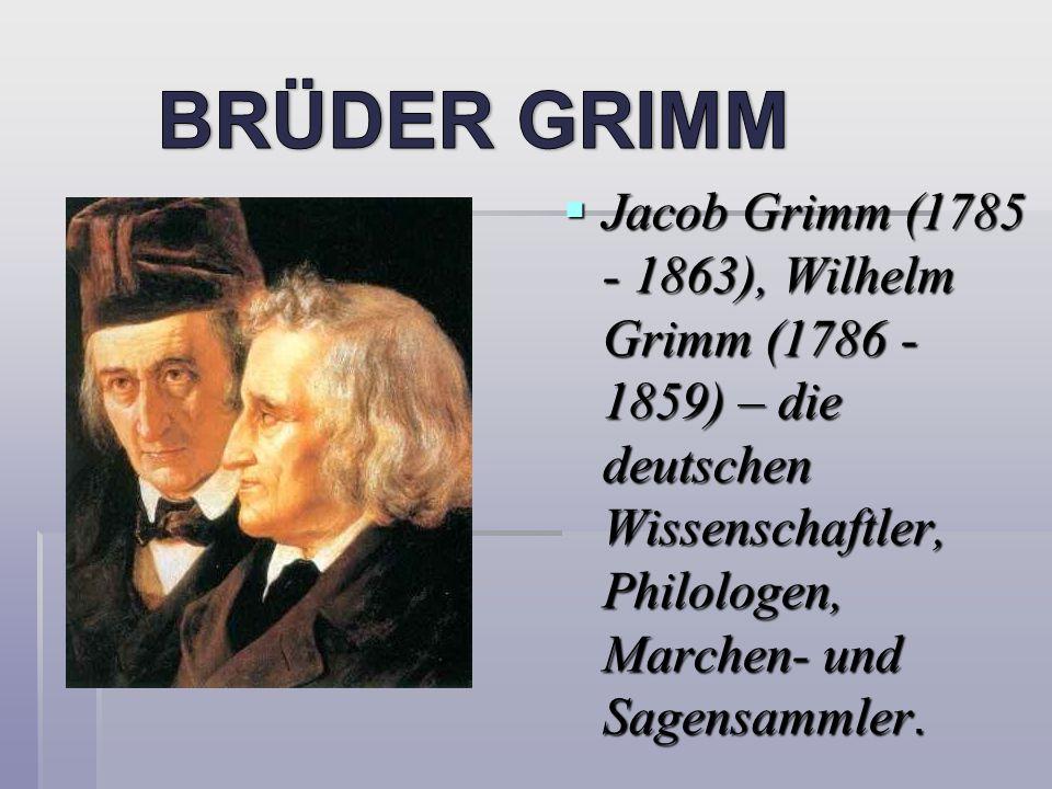 BRÜDER GRIMM Jacob Grimm (1785 - 1863), Wilhelm Grimm (1786 - 1859) – die deutschen Wissenschaftler, Philologen, Marchen- und Sagensammler.