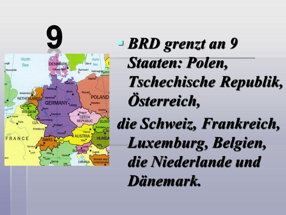 9 BRD grenzt an 9 Staaten: Polen, Tschechische Republik, Österreich,