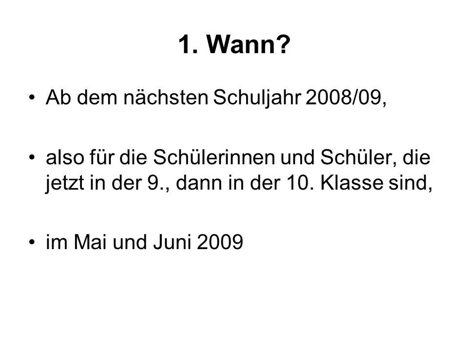 1. Wann Ab dem nächsten Schuljahr 2008/09,