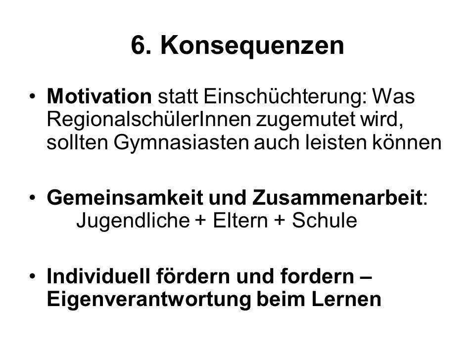 6. Konsequenzen Motivation statt Einschüchterung: Was RegionalschülerInnen zugemutet wird, sollten Gymnasiasten auch leisten können.