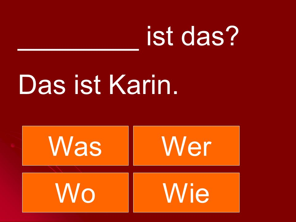 ________ ist das Das ist Karin. Was Wer Wo Wie