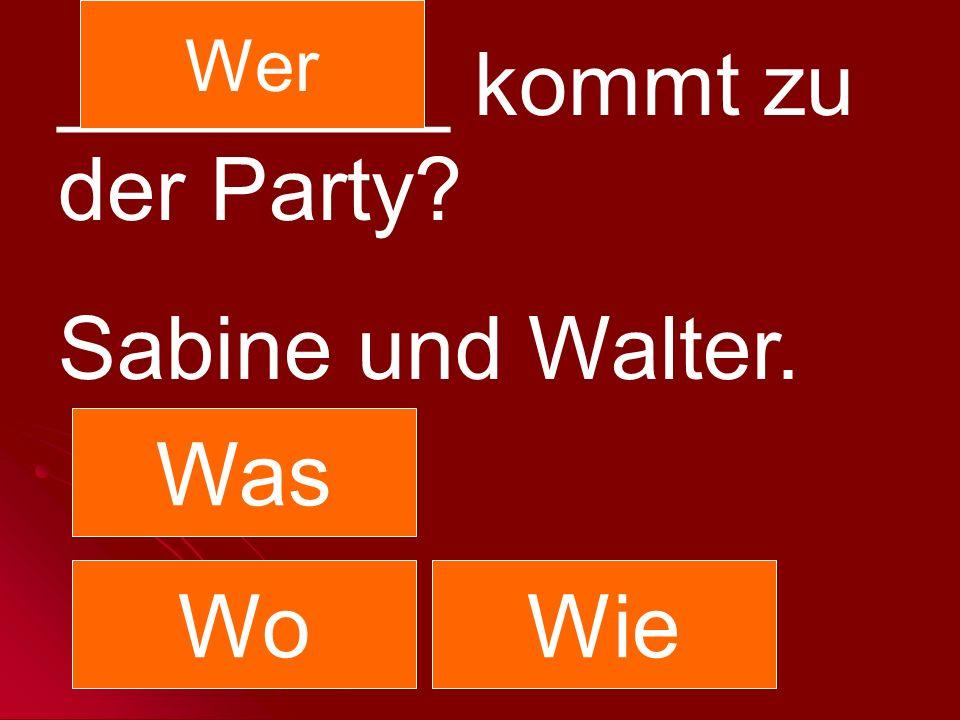________ kommt zu der Party Sabine und Walter.