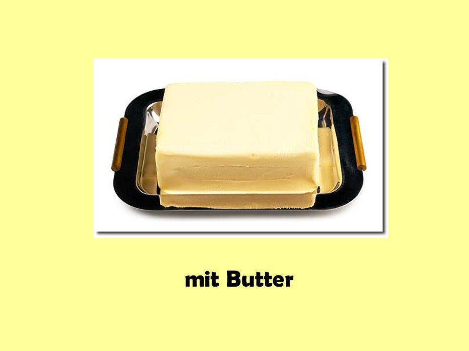 mit Butter