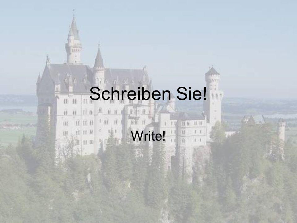 Schreiben Sie! Write!