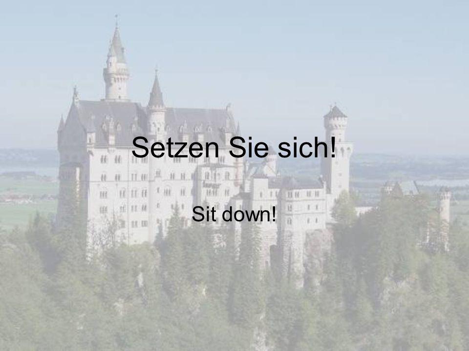 Setzen Sie sich! Sit down!