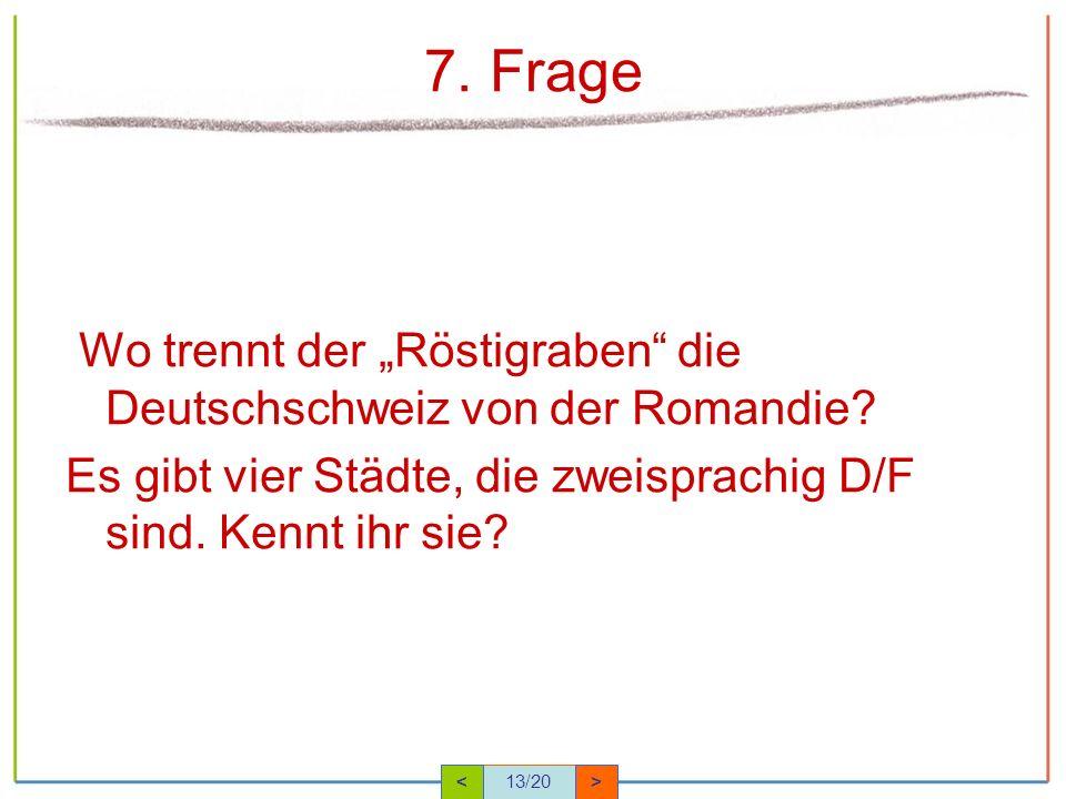 """7. Frage Wo trennt der """"Röstigraben die Deutschschweiz von der Romandie Es gibt vier Städte, die zweisprachig D/F sind. Kennt ihr sie"""