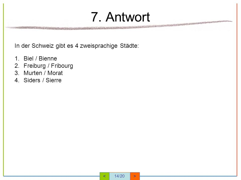 7. Antwort In der Schweiz gibt es 4 zweisprachige Städte: