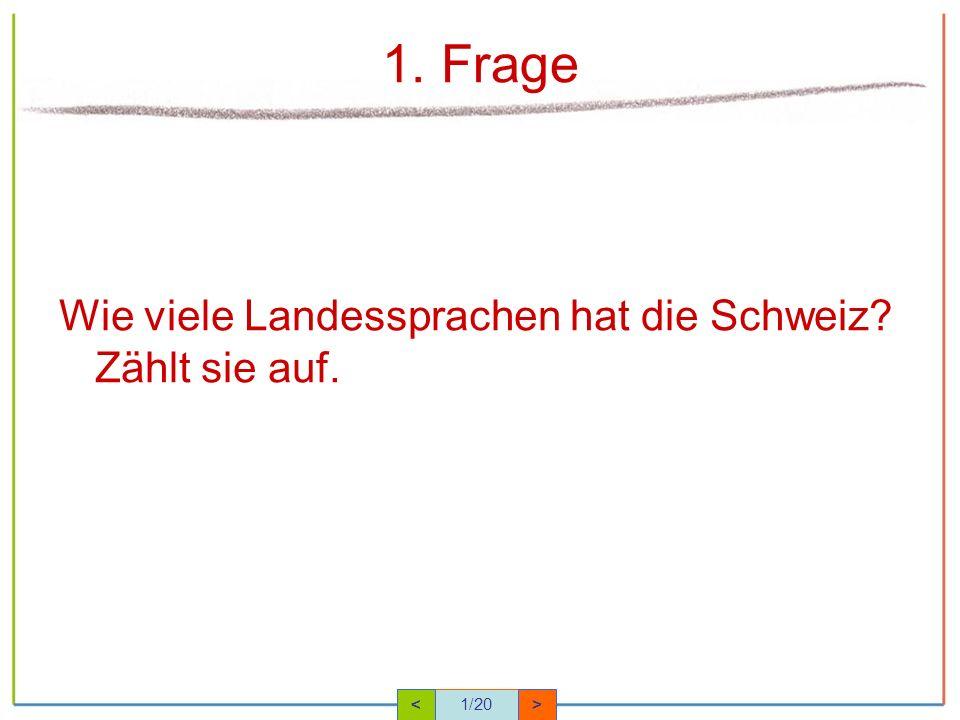 1. Frage Wie viele Landessprachen hat die Schweiz Zählt sie auf. <