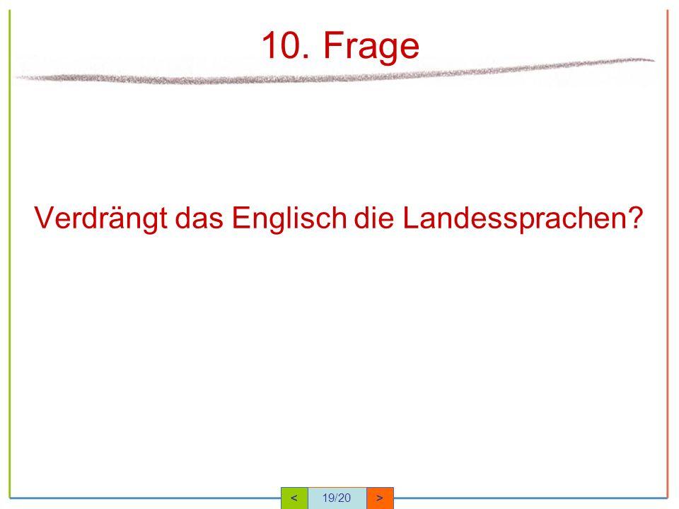 10. Frage Verdrängt das Englisch die Landessprachen < 19/20 >