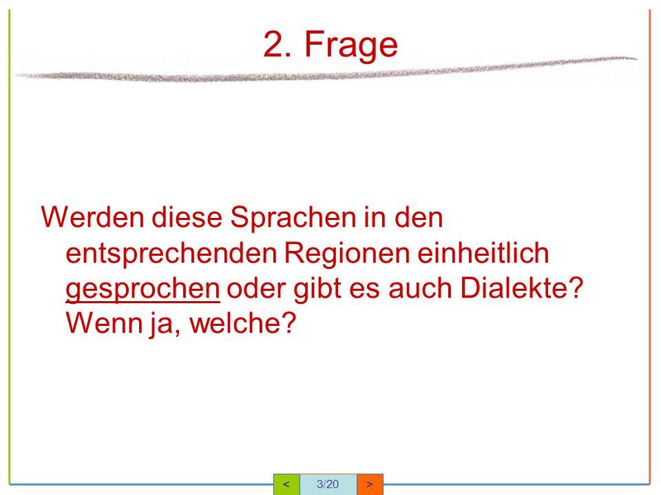 2. Frage Werden diese Sprachen in den entsprechenden Regionen einheitlich gesprochen oder gibt es auch Dialekte Wenn ja, welche