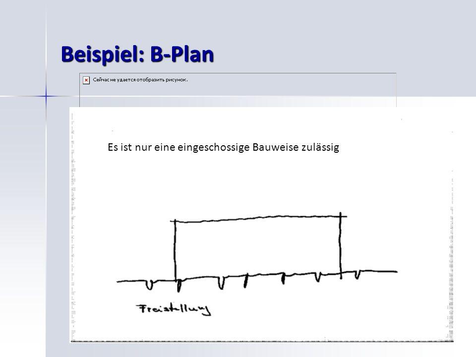 Beispiel: B-Plan Es ist nur eine eingeschossige Bauweise zulässig