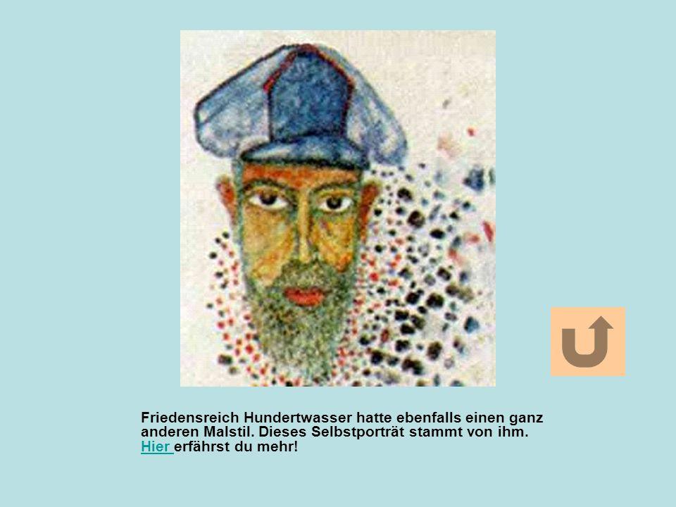 Friedensreich Hundertwasser hatte ebenfalls einen ganz anderen Malstil