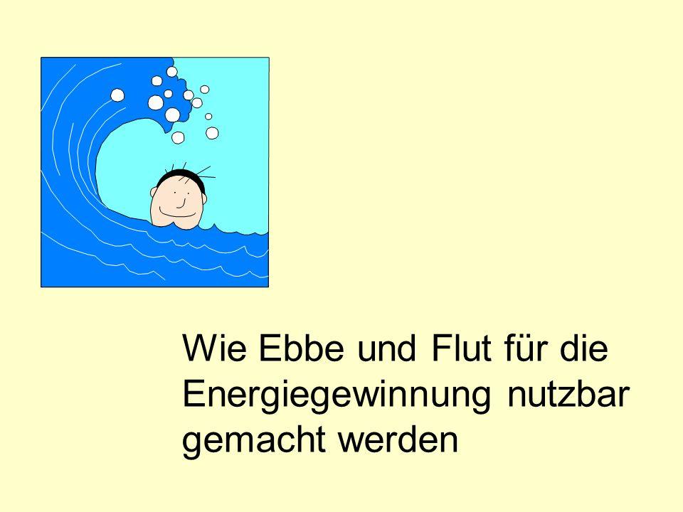 Wie Ebbe und Flut für die Energiegewinnung nutzbar gemacht werden