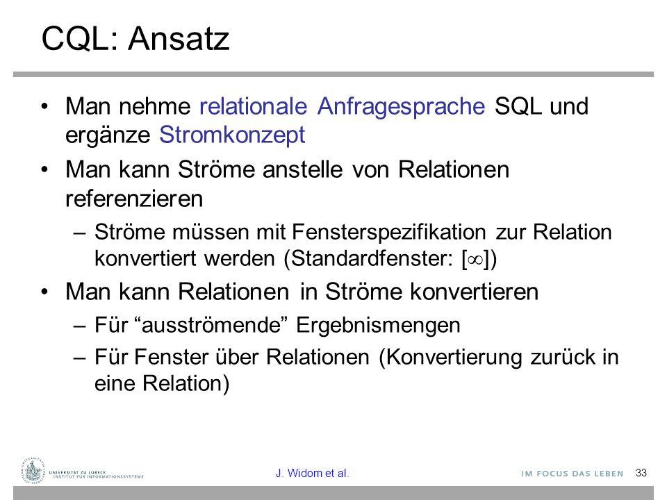 CQL: Ansatz Man nehme relationale Anfragesprache SQL und ergänze Stromkonzept. Man kann Ströme anstelle von Relationen referenzieren.