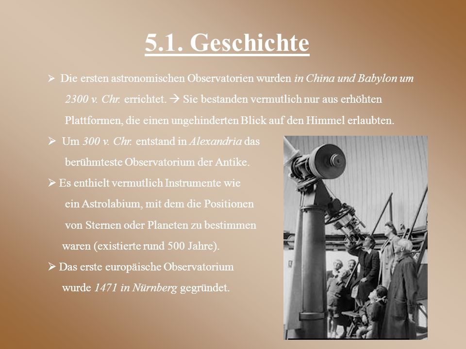 5.1. Geschichte Die ersten astronomischen Observatorien wurden in China und Babylon um.